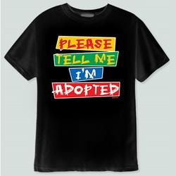 Tell Me I'm Adopted T-Shirt