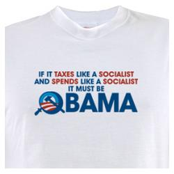 Taxes Like a Socialist, Must Be Obama T-Shirt