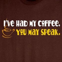 I've Had My Coffee Shirt
