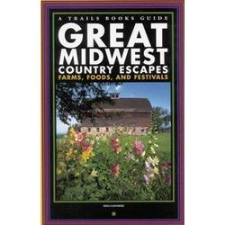 Great Midwest Country Escapes - Farms, Foods and Festivals Book