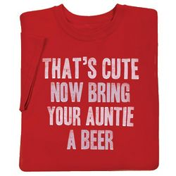 That's Cute Now Bring Your Auntie A Beer T-Shirt