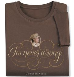 Downton Abbey I'm Never Wrong T-Shirt