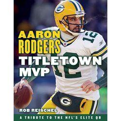 Aaron Rodgers - Titletown MVP Book