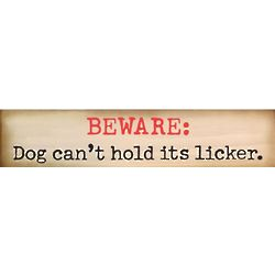 Beware Dog Can't Hold Its Licker Wooden Sign