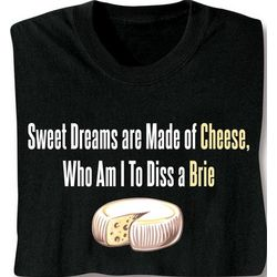 Sweet Dreams are Made of Cheese Shirt
