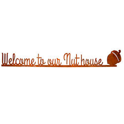 Welcome to Our Nut House Outdoor Steel Sign