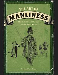 The Art of Manliness Classic Skills & Manners for the Modern Man