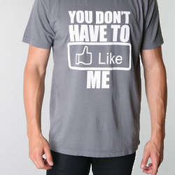 You Don't Have To Like Me T-Shirt