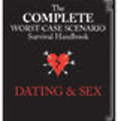 Complete Worst-Case Scenario Survival Handbook: Dating and Sex