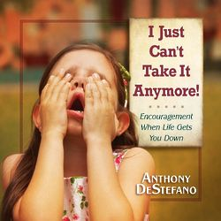 I Just Can't Take It Anymore! Encouragement Book