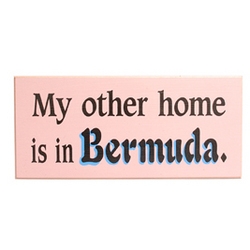 My Other Home is in Bermuda Sign