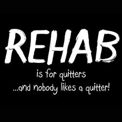 Rehab is For Quitters, and No One Likes a Quitter T-Shirt