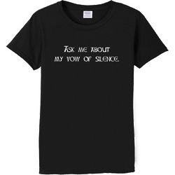 Ask Me About My Vow of Silence Women's T-Shirt