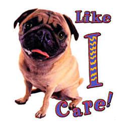 """""""Like I Care"""" Pug T-Shirt"""