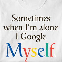 I Google Myself T-Shirt