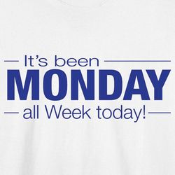 It's Been Monday All Week Today Shirt