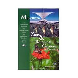 Museums, Zoos and Botanical Gardens of Wisconsin Book