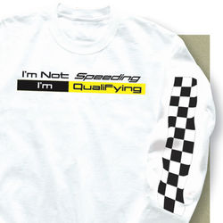 """I'm Not Speeding - I'm Qualifying"" Long Sleeve T-Shirt"