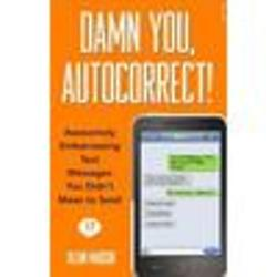 Damn You, Autocorrect! Awesomely Embarrassing Text Messages Book