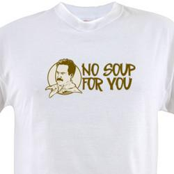"""No Soup For You"" Seinfeld Shirt"