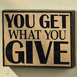 You Get What You Give Wood Wall Sign