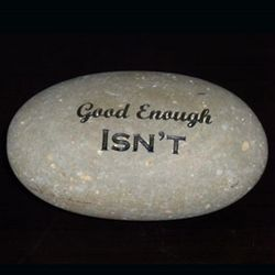 Good Enough Isn't Engraved Rock