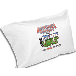 Nothing's Perfect But Golf Is As Close As It Gets Pillowcase