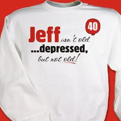 Depressed But Not Old Sweatshirt