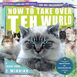 How to Take Over Teh Wurld: A LOLcat Guide 2 Winning Book