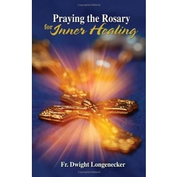 Praying the Rosary for Inner Healing Book