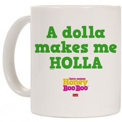 Here Comes Honey Boo Boo Dolla Holla Mug