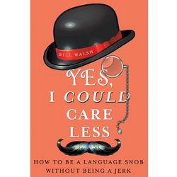 Yes I Could Care Less Language Snob Book