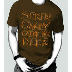 Screw Candy Give Me Beer T-Shirt
