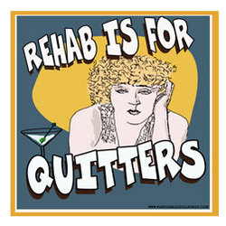 Rehab Is For Quitters Sign