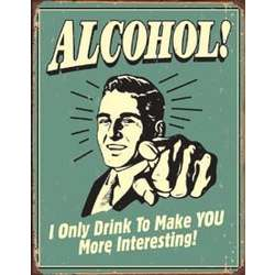 Alcohol - To Make You More Interesting Sign