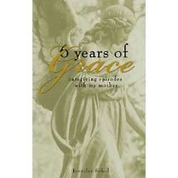 6 Years of Grace: Caregiving Episodes with My Mother Book