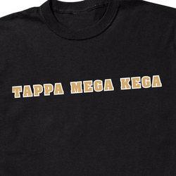 Tappa Mega Kega Shirt