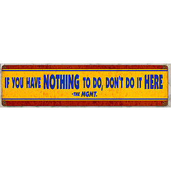 Nothing to Do Metal Sign