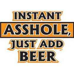 Instant A**hole Add Beer T-Shirt