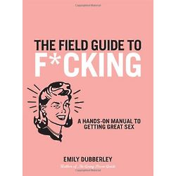 The Field Guide to F**king Book