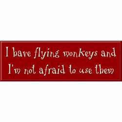 I Have Flying Monkeys Sign