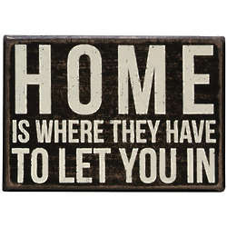 Home Is Where They Have to Let You In Box Sign
