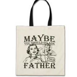 Ask Your Father Canvas Bag