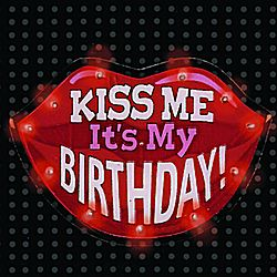 Kiss Me It's My Birthday Flashing Button