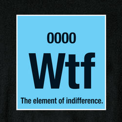WTF: The Element of Indifference T-Shirt