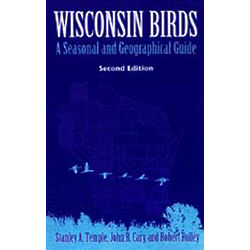 Wisconsin Birds: A Seasonal and Geographic Guide Book