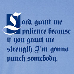 Lord, Grant Me Patience T-Shirt