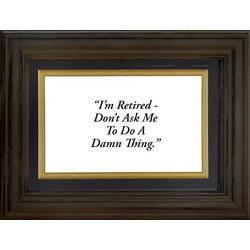 Framed 'I'm Retired' Life Quote