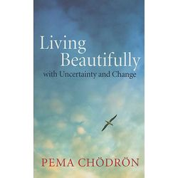 Living Beautifully with Uncertainty and Change Paperback Book