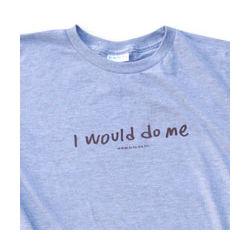 """""""I Would Do Me"""" T-Shirt"""